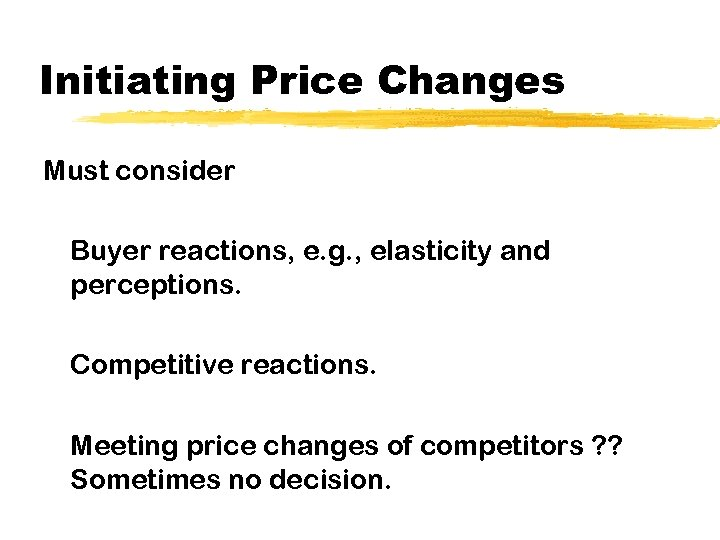 Initiating Price Changes Must consider Buyer reactions, e. g. , elasticity and perceptions. Competitive
