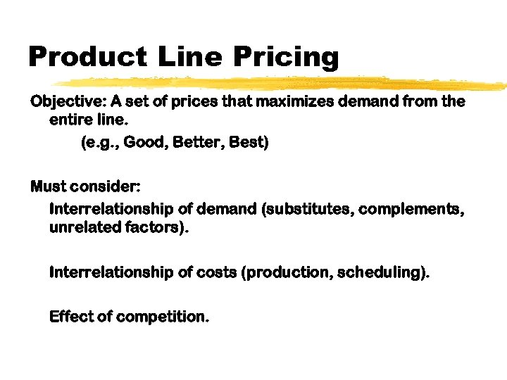 Product Line Pricing Objective: A set of prices that maximizes demand from the entire