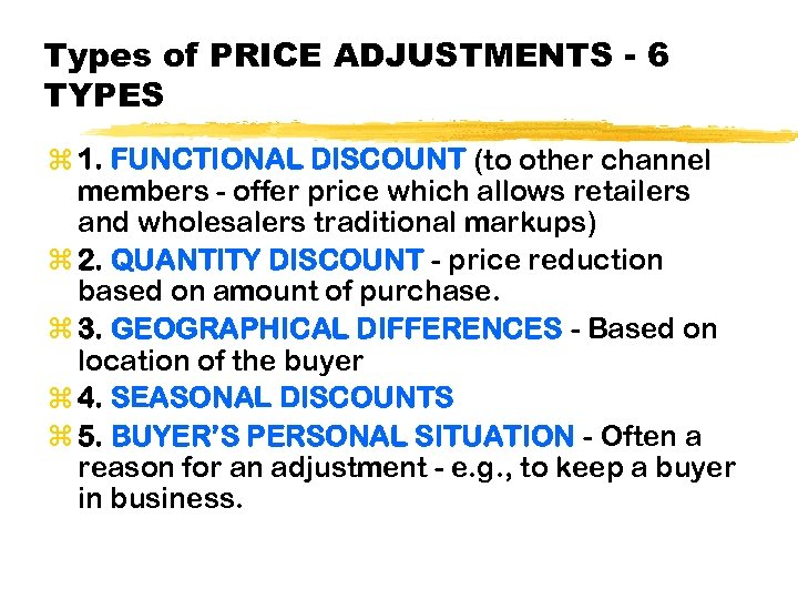 Types of PRICE ADJUSTMENTS - 6 TYPES z 1. FUNCTIONAL DISCOUNT (to other channel