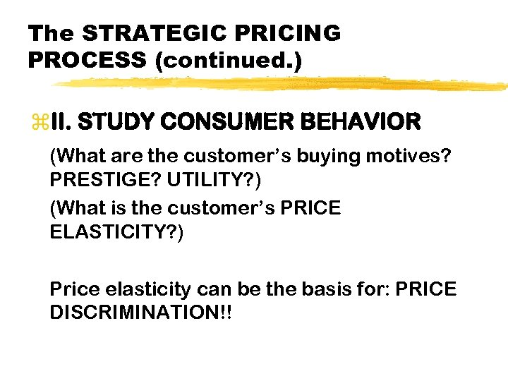The STRATEGIC PRICING PROCESS (continued. ) z. II. STUDY CONSUMER BEHAVIOR (What are the