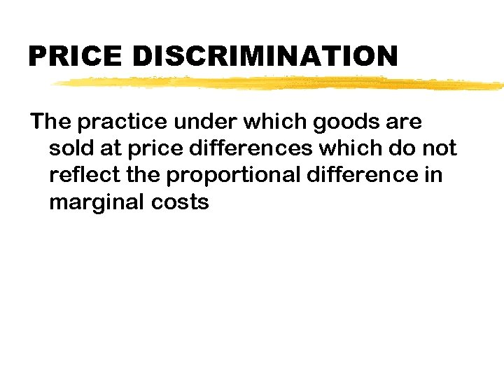 PRICE DISCRIMINATION The practice under which goods are sold at price differences which do