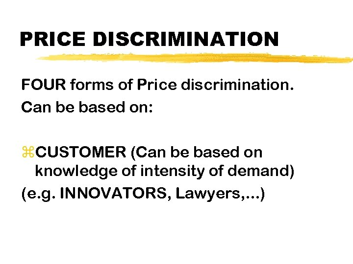 PRICE DISCRIMINATION FOUR forms of Price discrimination. Can be based on: z. CUSTOMER (Can