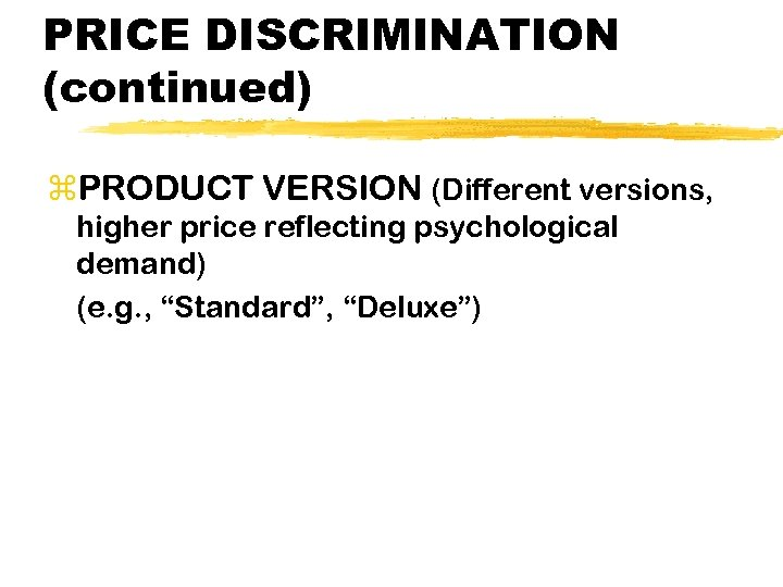 PRICE DISCRIMINATION (continued) z. PRODUCT VERSION (Different versions, higher price reflecting psychological demand) (e.