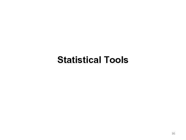 Statistical Tools 36