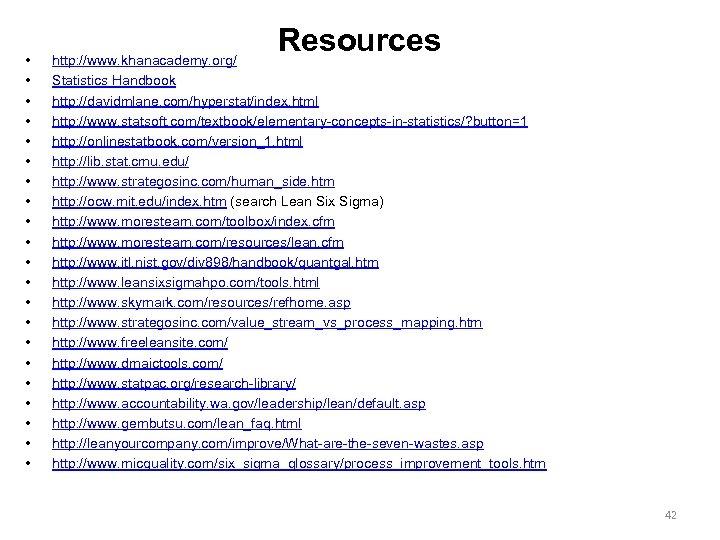 • • • • • • Resources http: //www. khanacademy. org/ Statistics Handbook