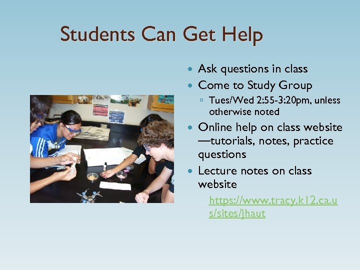 Students Can Get Help Ask questions in class Come to Study Group ◦ Tues/Wed