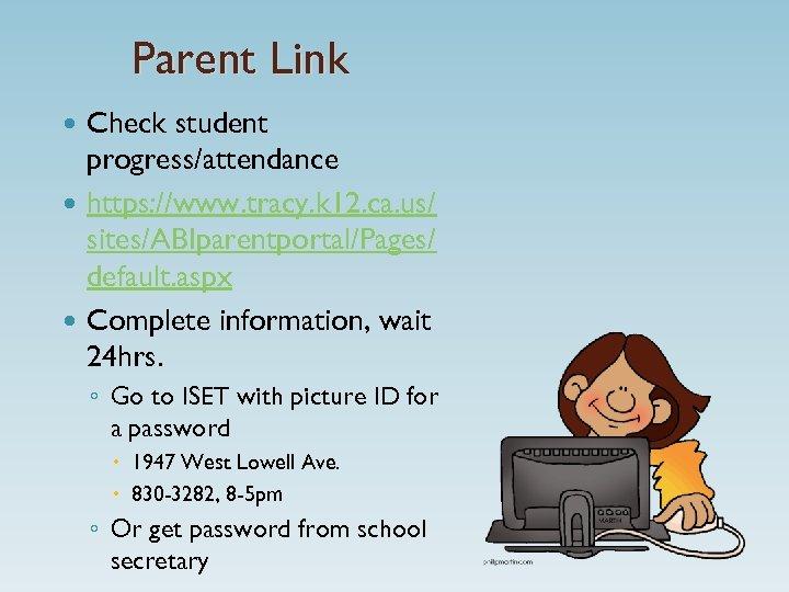 Parent Link Check student progress/attendance https: //www. tracy. k 12. ca. us/ sites/ABIparentportal/Pages/ default.