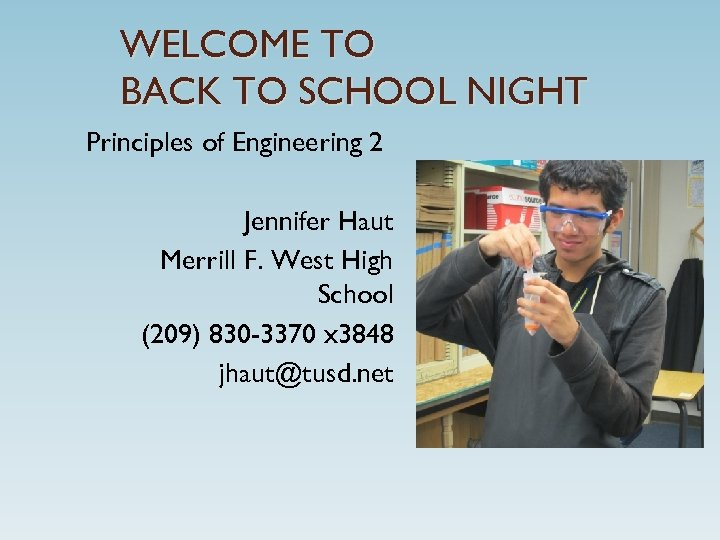 WELCOME TO BACK TO SCHOOL NIGHT Principles of Engineering 2 Jennifer Haut Merrill F.