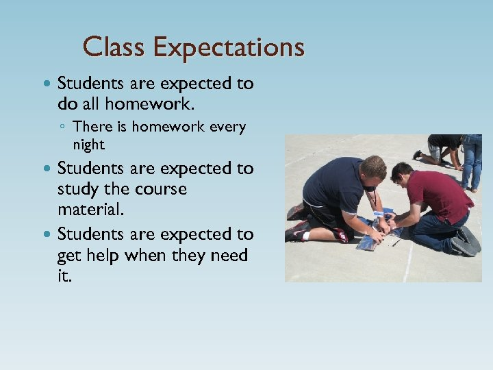 Class Expectations Students are expected to do all homework. ◦ There is homework every