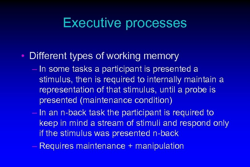 Executive processes • Different types of working memory – In some tasks a participant