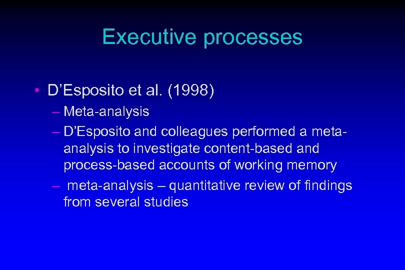 Executive processes • D'Esposito et al. (1998) – Meta-analysis – D'Esposito and colleagues performed