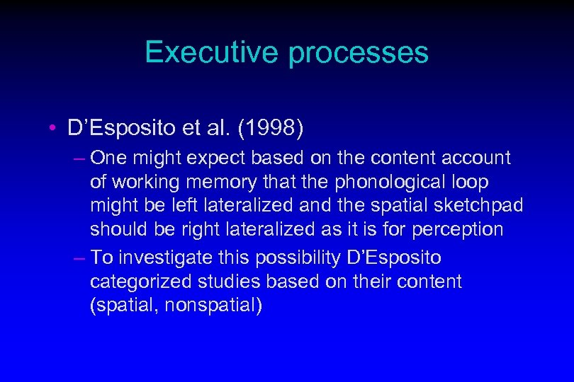 Executive processes • D'Esposito et al. (1998) – One might expect based on the