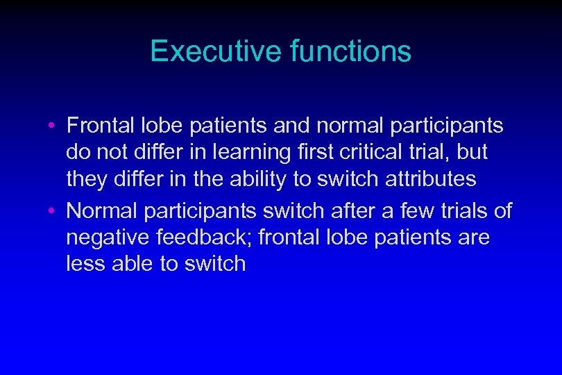 Executive functions • Frontal lobe patients and normal participants do not differ in learning