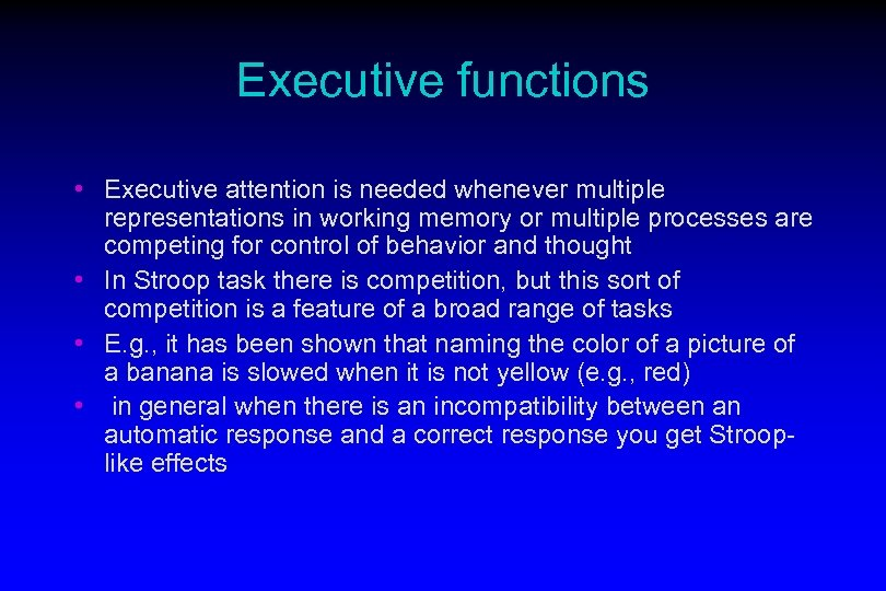 Executive functions • Executive attention is needed whenever multiple representations in working memory or