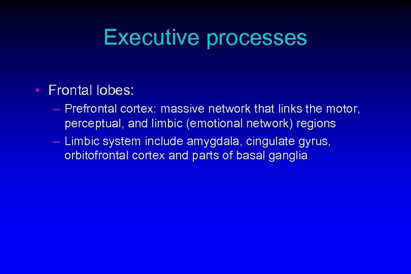 Executive processes • Frontal lobes: – Prefrontal cortex: massive network that links the motor,
