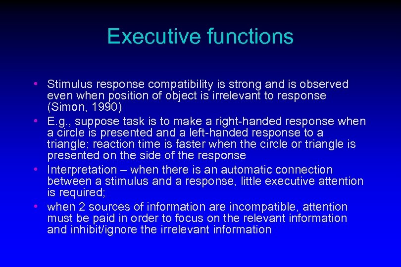 Executive functions • Stimulus response compatibility is strong and is observed even when position