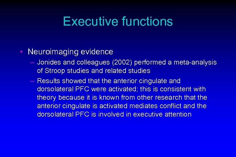 Executive functions • Neuroimaging evidence – Jonides and colleagues (2002) performed a meta-analysis of