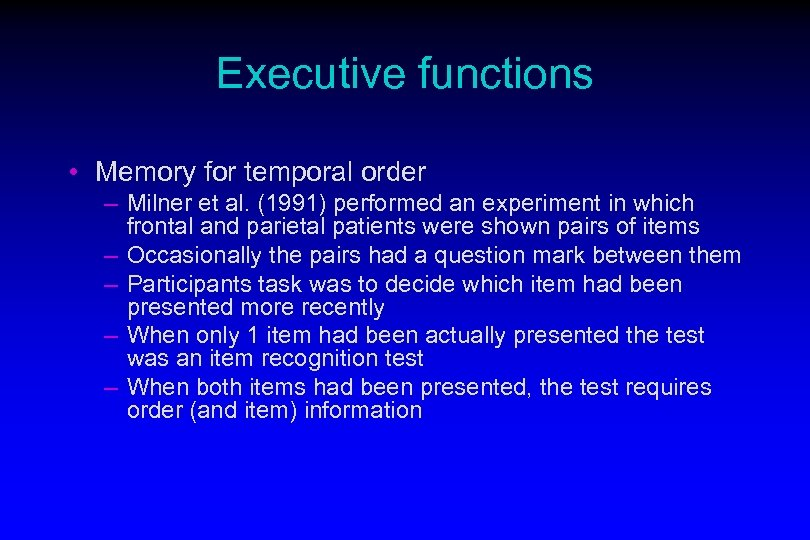 Executive functions • Memory for temporal order – Milner et al. (1991) performed an