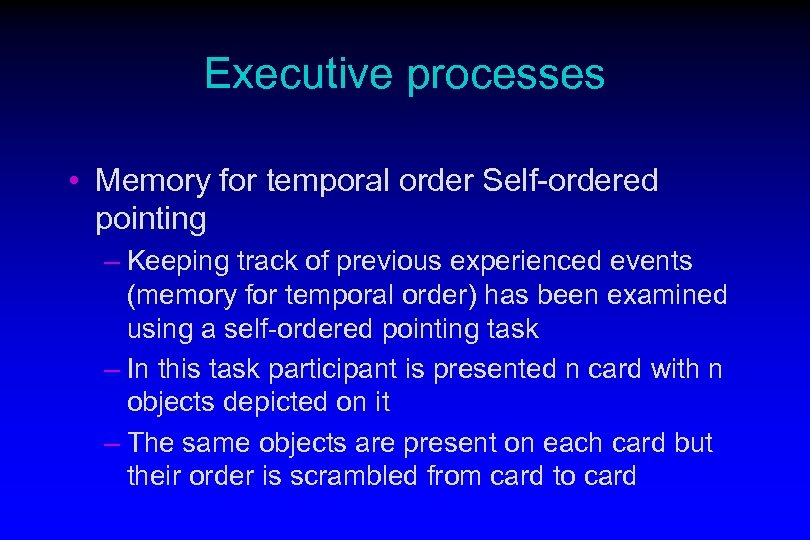 Executive processes • Memory for temporal order Self-ordered pointing – Keeping track of previous