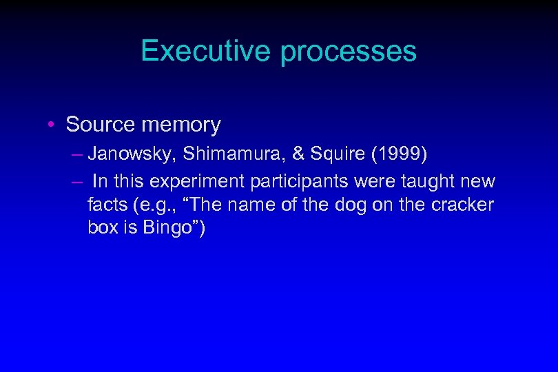 Executive processes • Source memory – Janowsky, Shimamura, & Squire (1999) – In this