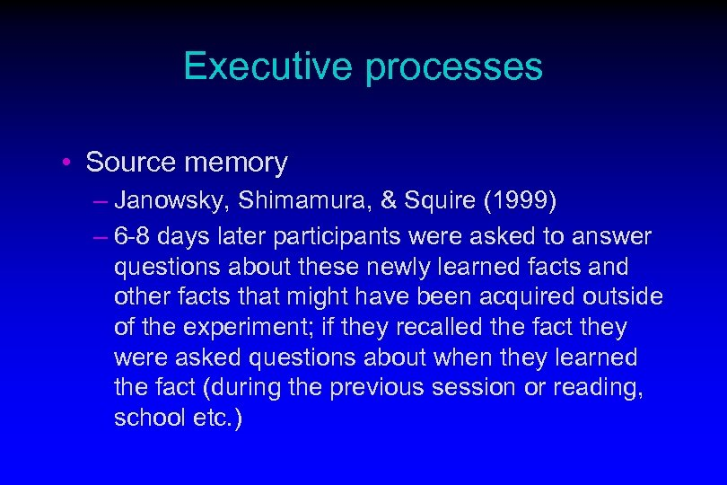 Executive processes • Source memory – Janowsky, Shimamura, & Squire (1999) – 6 -8