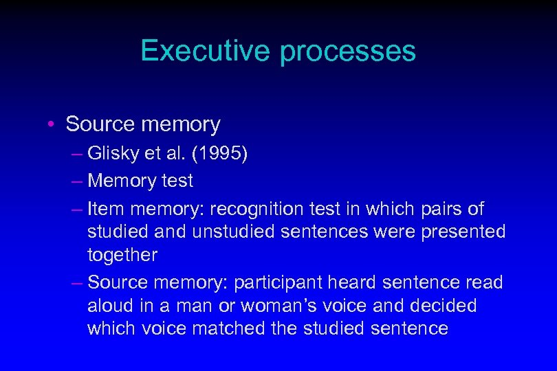 Executive processes • Source memory – Glisky et al. (1995) – Memory test –