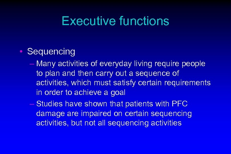 Executive functions • Sequencing – Many activities of everyday living require people to plan