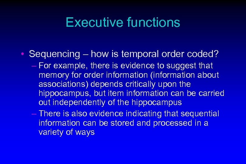 Executive functions • Sequencing – how is temporal order coded? – For example, there