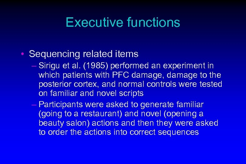 Executive functions • Sequencing related items – Sirigu et al. (1985) performed an experiment