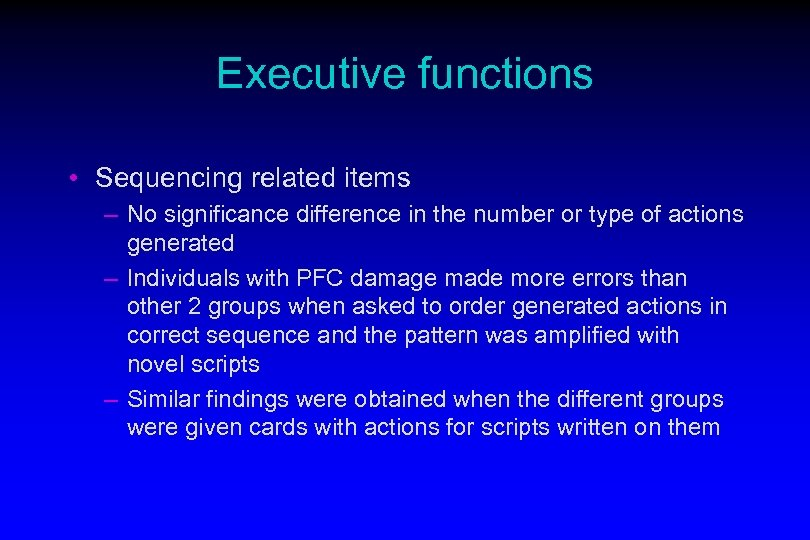 Executive functions • Sequencing related items – No significance difference in the number or