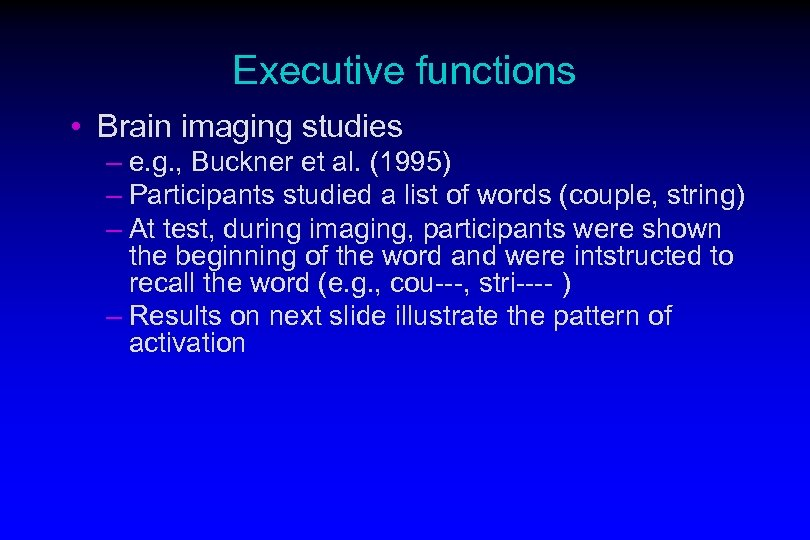 Executive functions • Brain imaging studies – e. g. , Buckner et al. (1995)