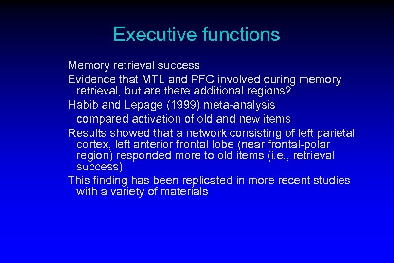 Executive functions Memory retrieval success Evidence that MTL and PFC involved during memory retrieval,