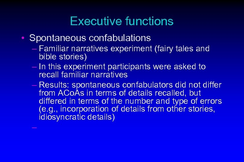 Executive functions • Spontaneous confabulations – Familiar narratives experiment (fairy tales and bible stories)