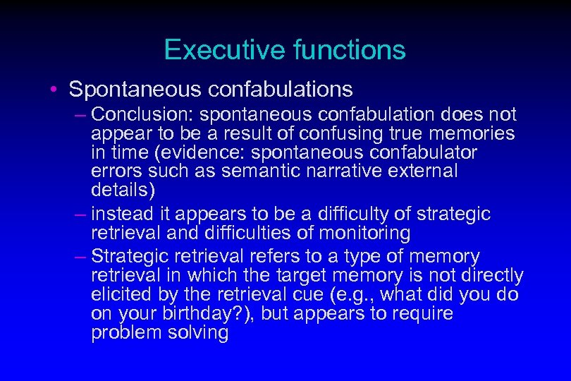 Executive functions • Spontaneous confabulations – Conclusion: spontaneous confabulation does not appear to be