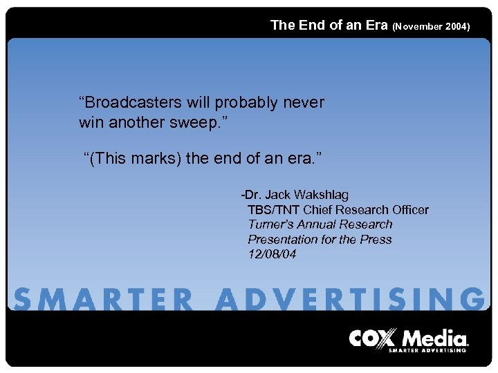 "The End of an Era (November 2004) ""Broadcasters will probably never win another sweep."