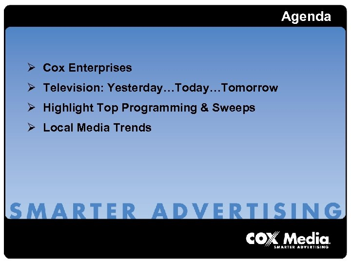 Agenda Ø Cox Enterprises Ø Television: Yesterday…Tomorrow Ø Highlight Top Programming & Sweeps Ø