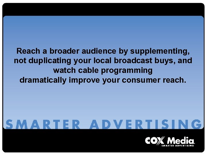 Reach a broader audience by supplementing, not duplicating your local broadcast buys, and watch