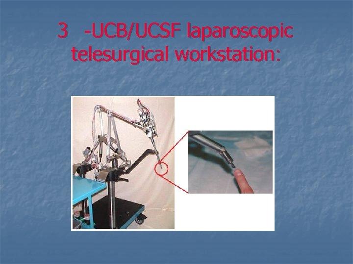 3 -UCB/UCSF laparoscopic telesurgical workstation: