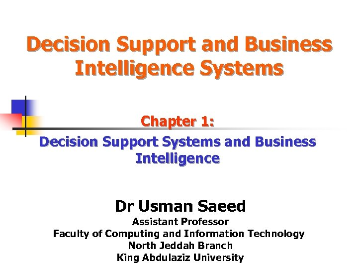 Decision Support and Business Intelligence Systems Chapter 1: Decision Support Systems and Business Intelligence