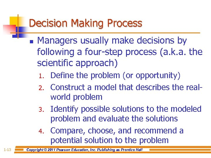 Decision Making Process n Managers usually make decisions by following a four-step process (a.