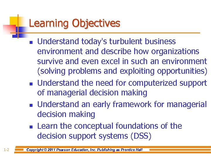 Learning Objectives n n 1 -2 Understand today's turbulent business environment and describe how