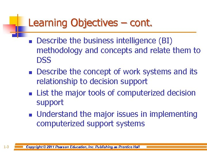 Learning Objectives – cont. n n 1 -3 Describe the business intelligence (BI) methodology