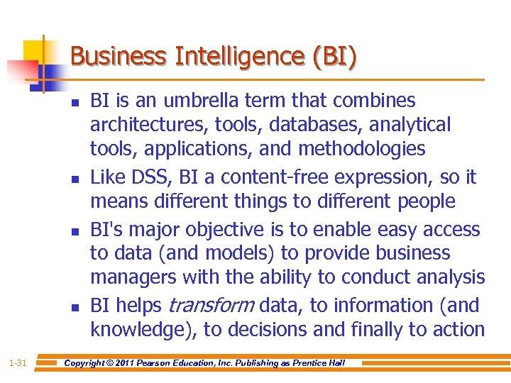 Business Intelligence (BI) n n 1 -31 BI is an umbrella term that combines