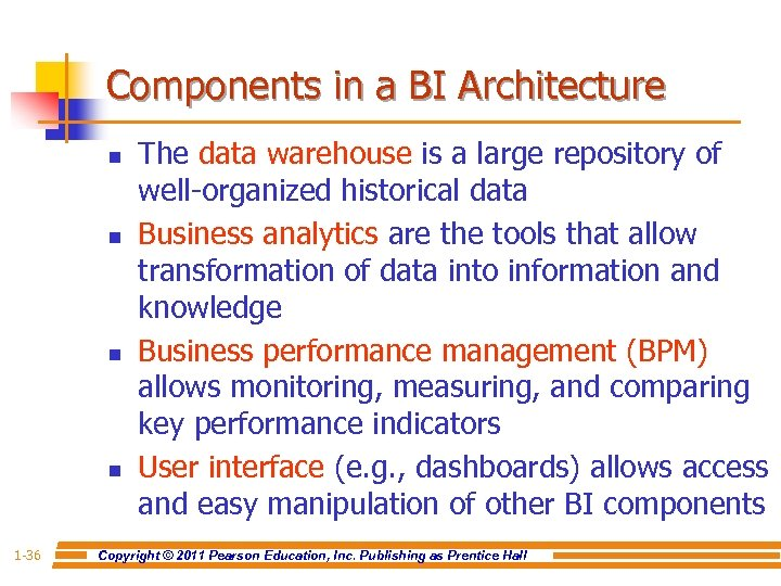 Components in a BI Architecture n n 1 -36 The data warehouse is a
