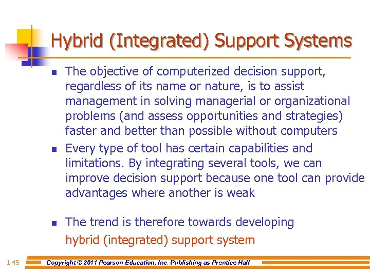Hybrid (Integrated) Support Systems n n n 1 -45 The objective of computerized decision