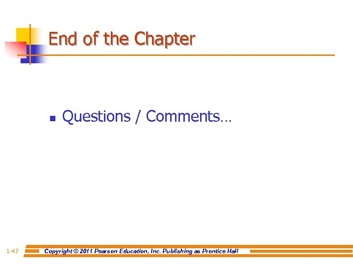 End of the Chapter n 1 -47 Questions / Comments… Copyright © 2011 Pearson