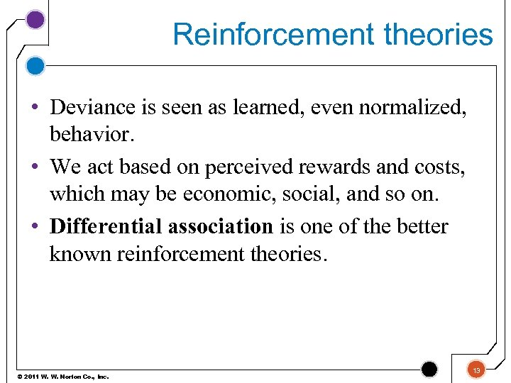 Reinforcement theories • Deviance is seen as learned, even normalized, behavior. • We act