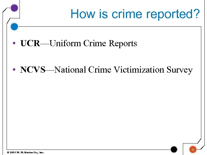 How is crime reported? • UCR—Uniform Crime Reports • NCVS—National Crime Victimization Survey ©