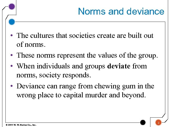 Norms and deviance • The cultures that societies create are built out of norms.