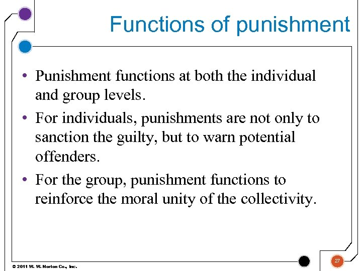 Functions of punishment • Punishment functions at both the individual and group levels. •
